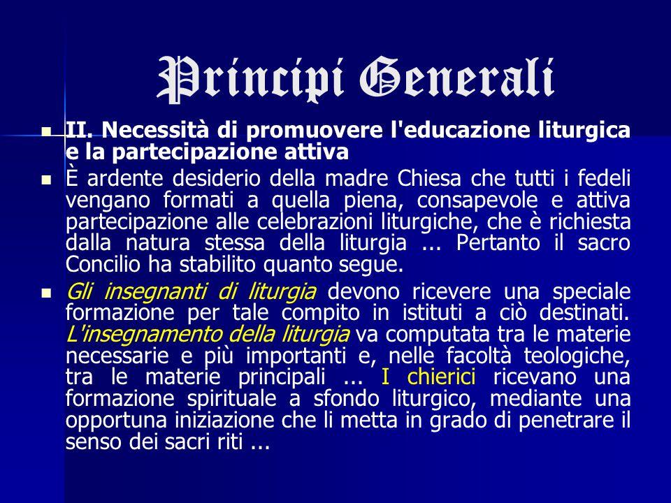 Principi Generali II. Necessità di promuovere l educazione liturgica e la partecipazione attiva.
