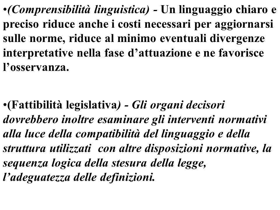 (Comprensibilità linguistica) - Un linguaggio chiaro e preciso riduce anche i costi necessari per aggiornarsi sulle norme, riduce al minimo eventuali divergenze interpretative nella fase d'attuazione e ne favorisce l'osservanza.