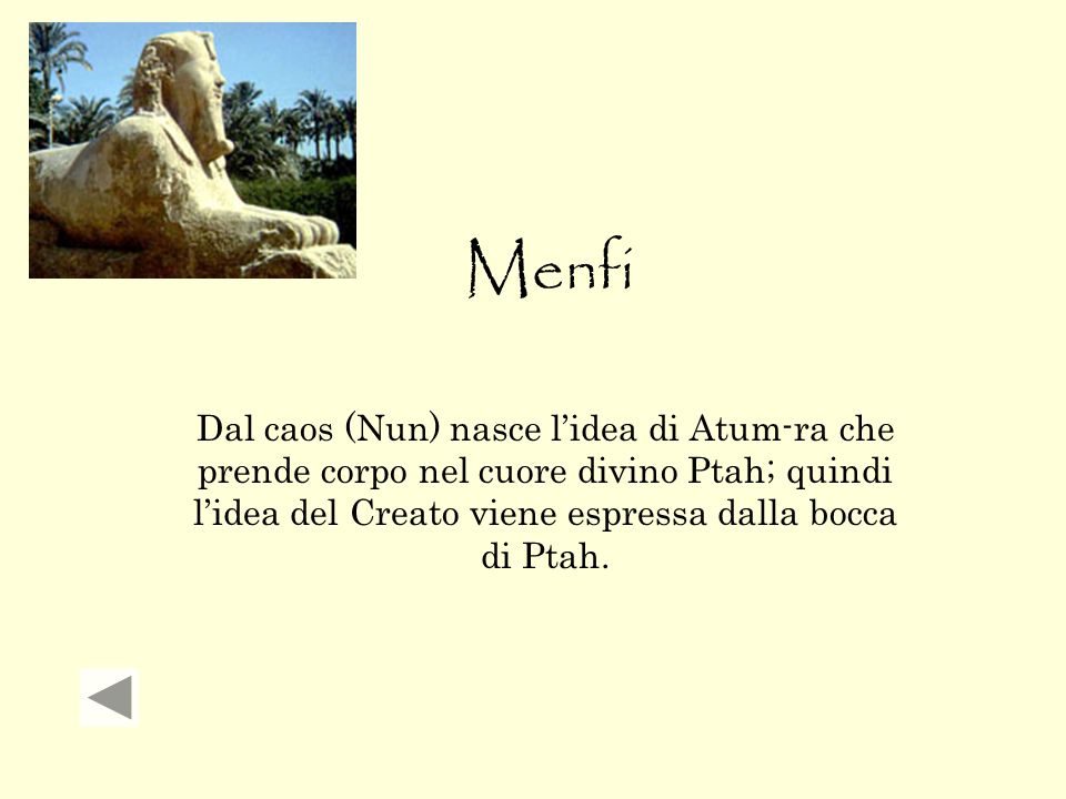 Menfi Dal caos (Nun) nasce l'idea di Atum-ra che prende corpo nel cuore divino Ptah; quindi l'idea del Creato viene espressa dalla bocca di Ptah.