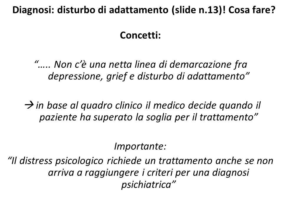 Diagnosi: disturbo di adattamento (slide n.13)! Cosa fare