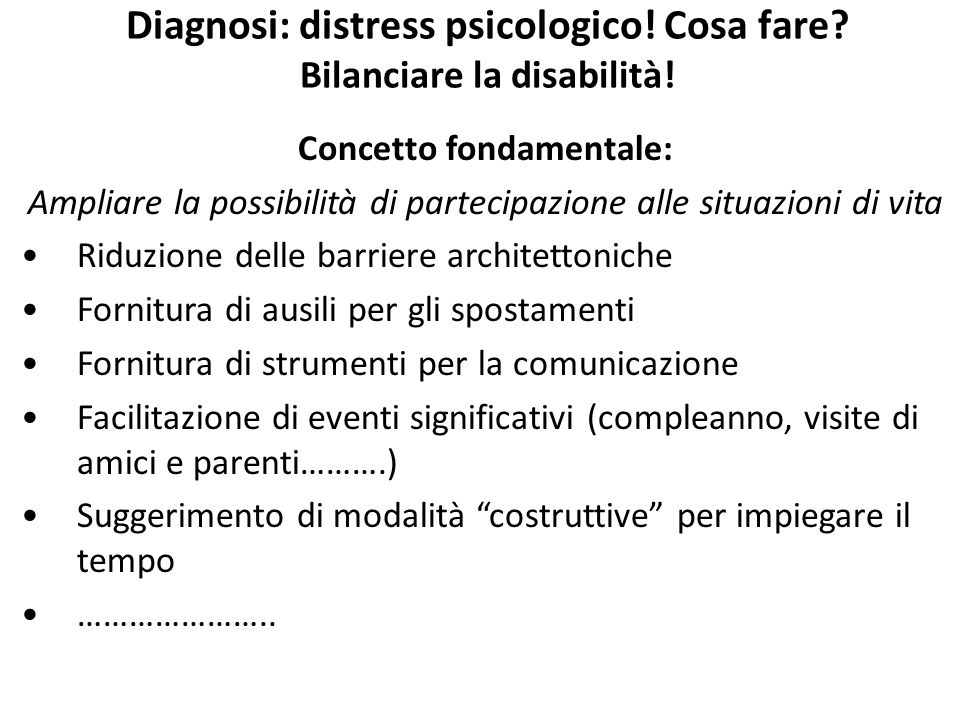 Diagnosi: distress psicologico! Cosa fare Bilanciare la disabilità!