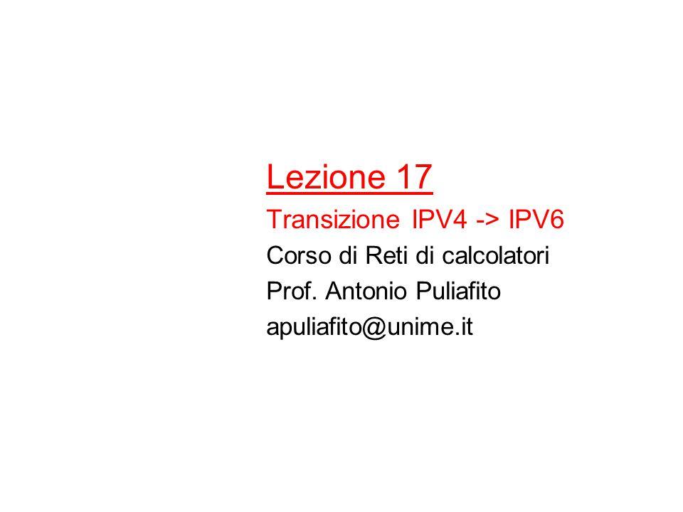 Lezione 17 Transizione IPV4 -> IPV6 Corso di Reti di calcolatori