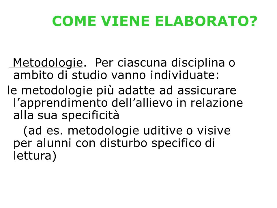 COME VIENE ELABORATO Metodologie. Per ciascuna disciplina o ambito di studio vanno individuate: