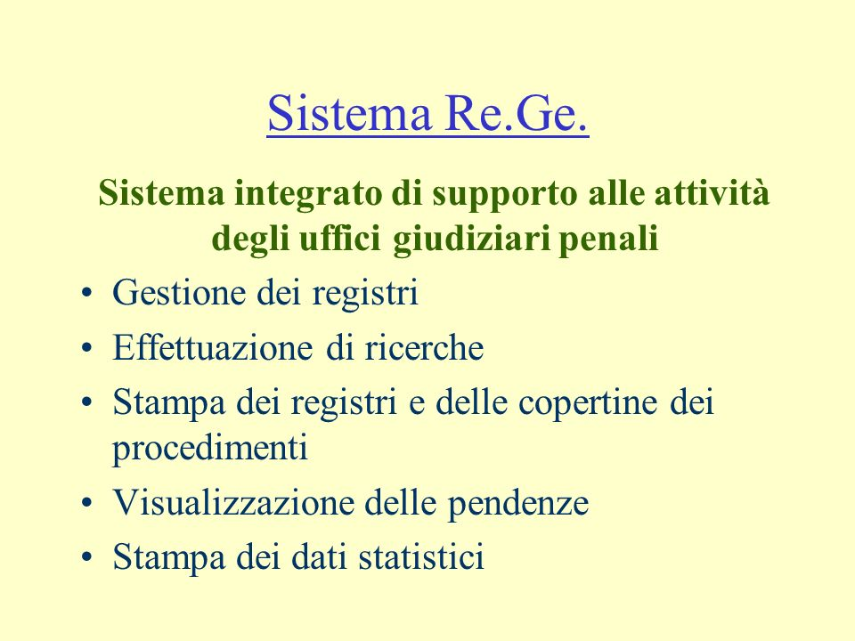 Sistema Re.Ge. Sistema integrato di supporto alle attività degli uffici giudiziari penali. Gestione dei registri.