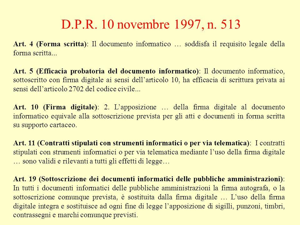 D.P.R. 10 novembre 1997, n. 513 Art. 4 (Forma scritta): Il documento informatico … soddisfa il requisito legale della forma scritta...
