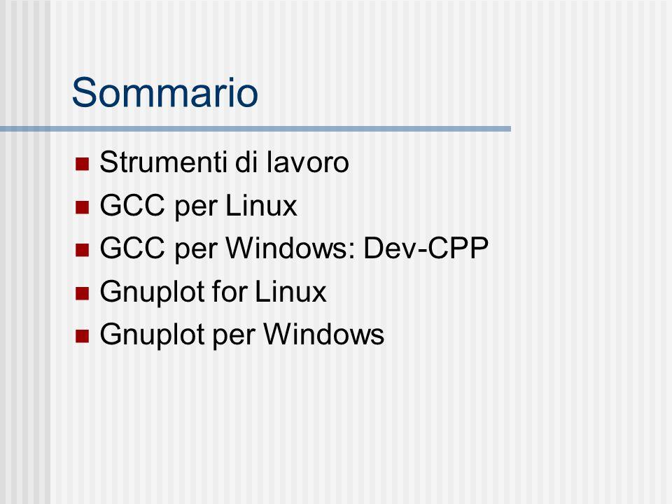 Sommario Strumenti di lavoro GCC per Linux GCC per Windows: Dev-CPP
