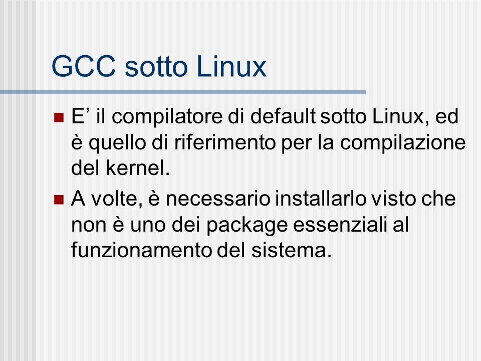 GCC sotto Linux E' il compilatore di default sotto Linux, ed è quello di riferimento per la compilazione del kernel.