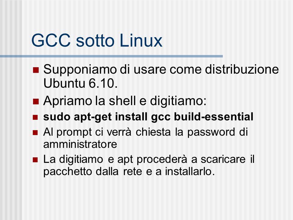 GCC sotto Linux Supponiamo di usare come distribuzione Ubuntu 6.10.