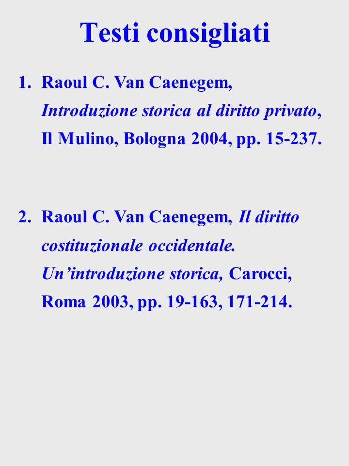 Testi consigliati Raoul C. Van Caenegem, Introduzione storica al diritto privato, Il Mulino, Bologna 2004, pp. 15-237.