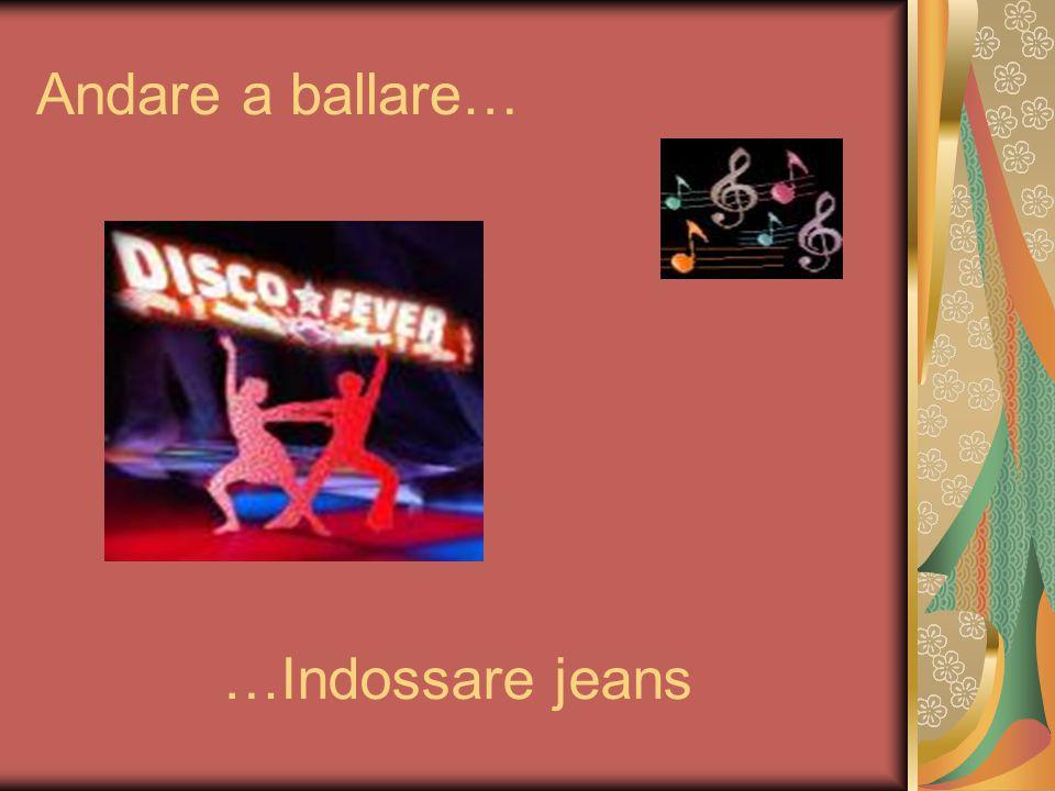 Andare a ballare… …Indossare jeans