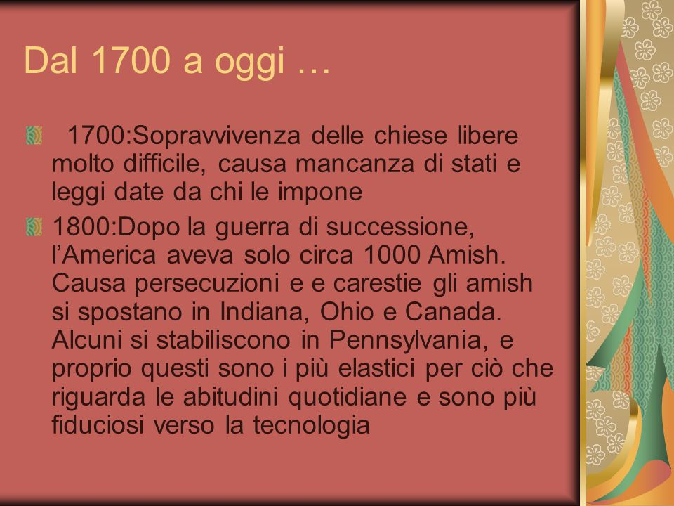 Dal 1700 a oggi … 1700:Sopravvivenza delle chiese libere molto difficile, causa mancanza di stati e leggi date da chi le impone.