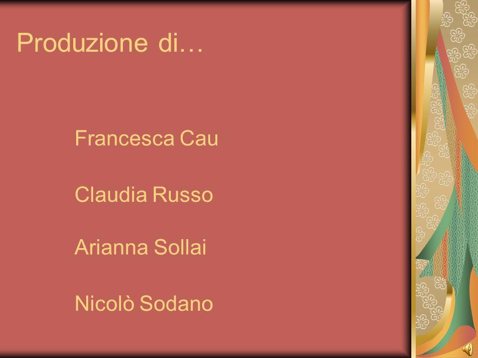 Produzione di… Francesca Cau Claudia Russo Arianna Sollai