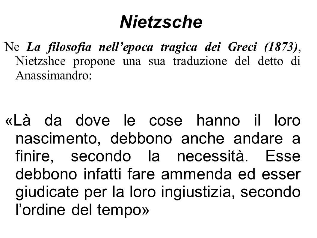 Nietzsche Ne La filosofia nell'epoca tragica dei Greci (1873), Nietzshce propone una sua traduzione del detto di Anassimandro: