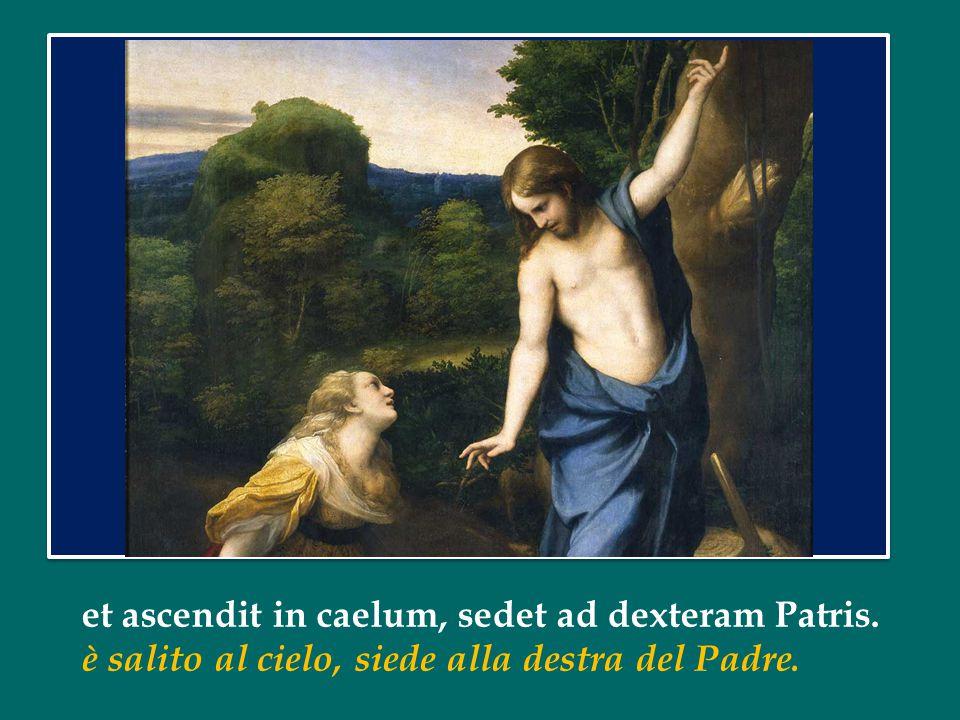 et ascendit in caelum, sedet ad dexteram Patris.