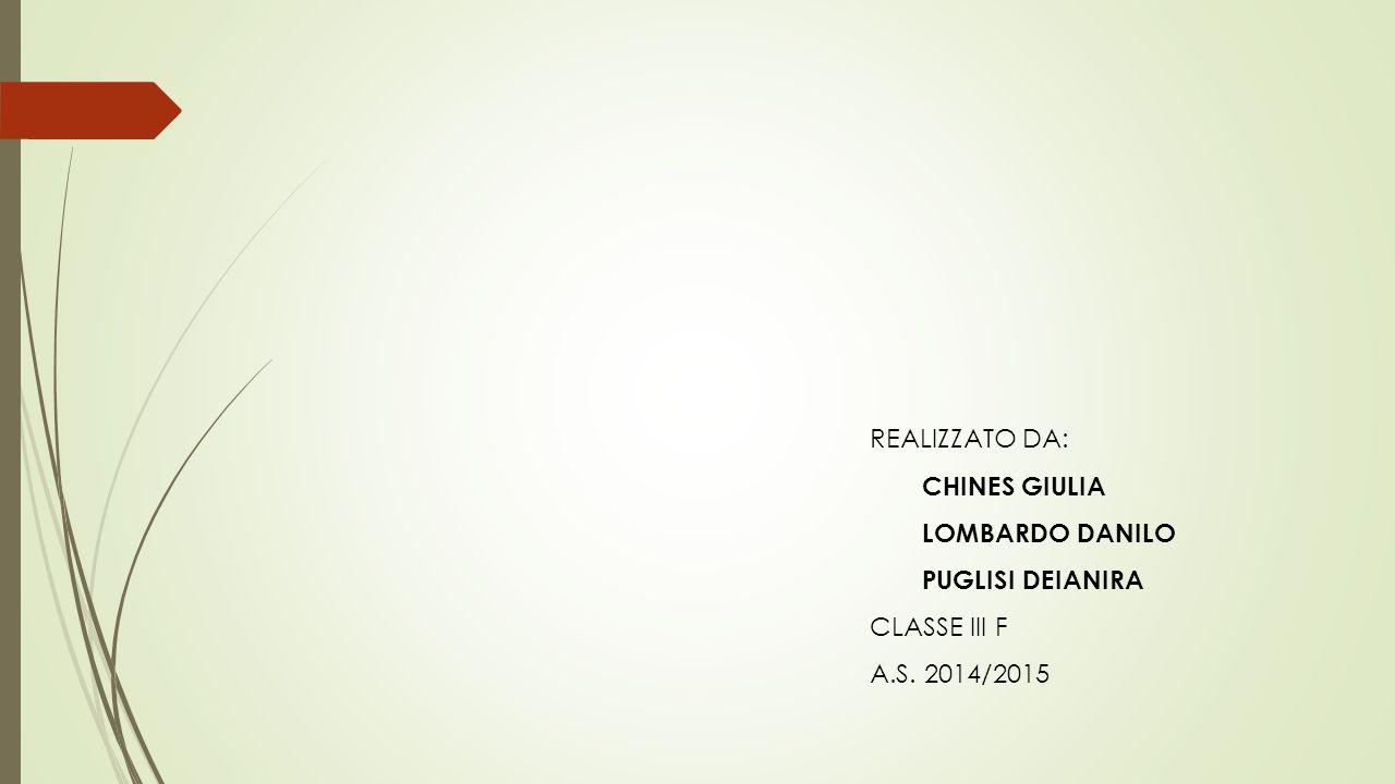 REALIZZATO DA: CHINES GIULIA LOMBARDO DANILO PUGLISI DEIANIRA CLASSE III F A.S. 2014/2015