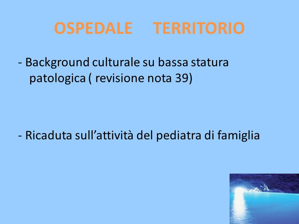 OSPEDALE TERRITORIO - Background culturale su bassa statura patologica ( revisione nota 39) - Ricaduta sull'attività del pediatra di famiglia.
