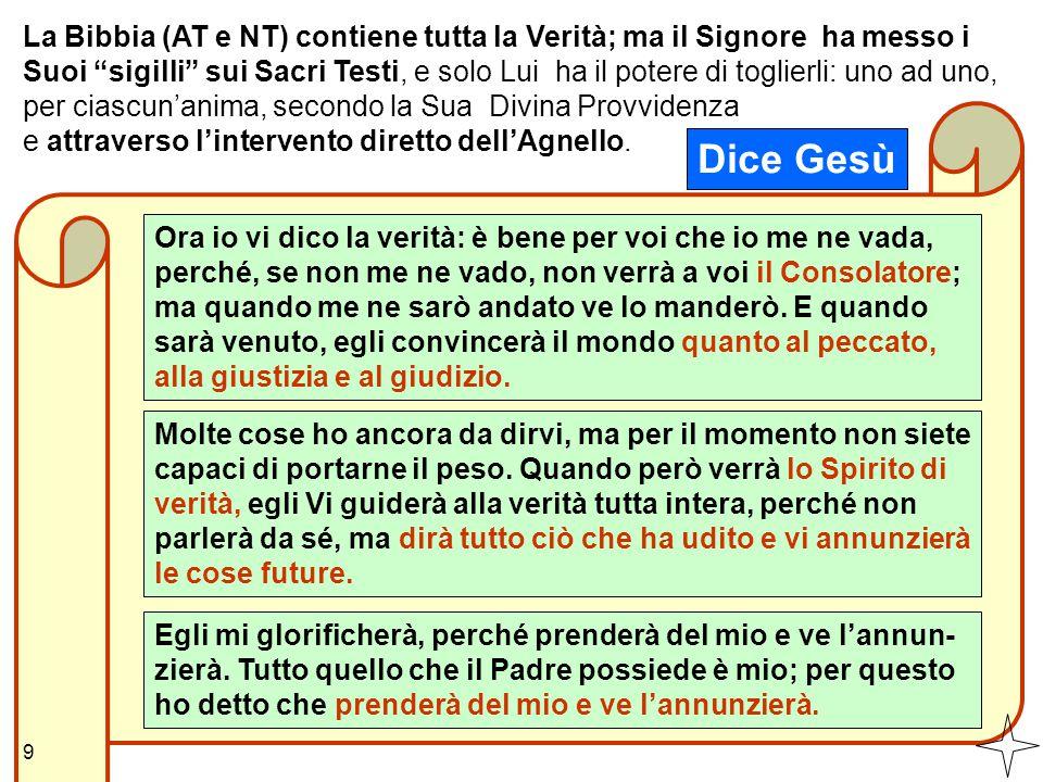 La Bibbia (AT e NT) contiene tutta la Verità; ma il Signore ha messo i Suoi sigilli sui Sacri Testi, e solo Lui ha il potere di toglierli: uno ad uno, per ciascun'anima, secondo la Sua Divina Provvidenza