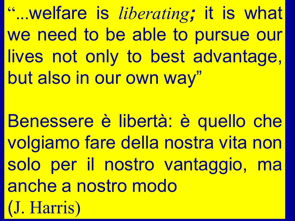 ...welfare is liberating; it is what we need to be able to pursue our lives not only to best advantage, but also in our own way