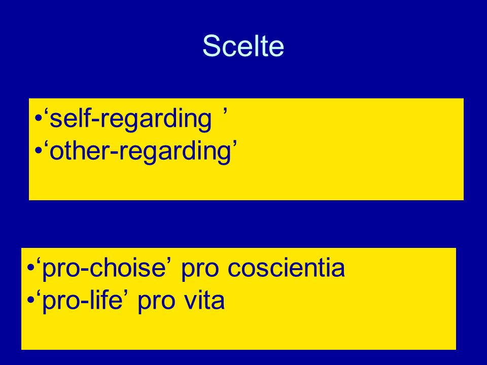Scelte 'self-regarding ' 'other-regarding' 'pro-choise' pro coscientia