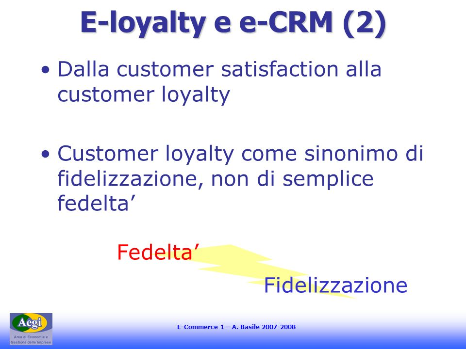 E-loyalty e e-CRM (2) Dalla customer satisfaction alla customer loyalty. Customer loyalty come sinonimo di fidelizzazione, non di semplice fedelta'