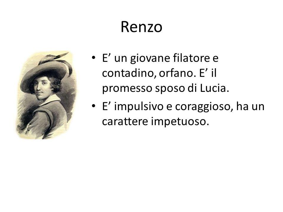 Renzo E' un giovane filatore e contadino, orfano. E' il promesso sposo di Lucia.