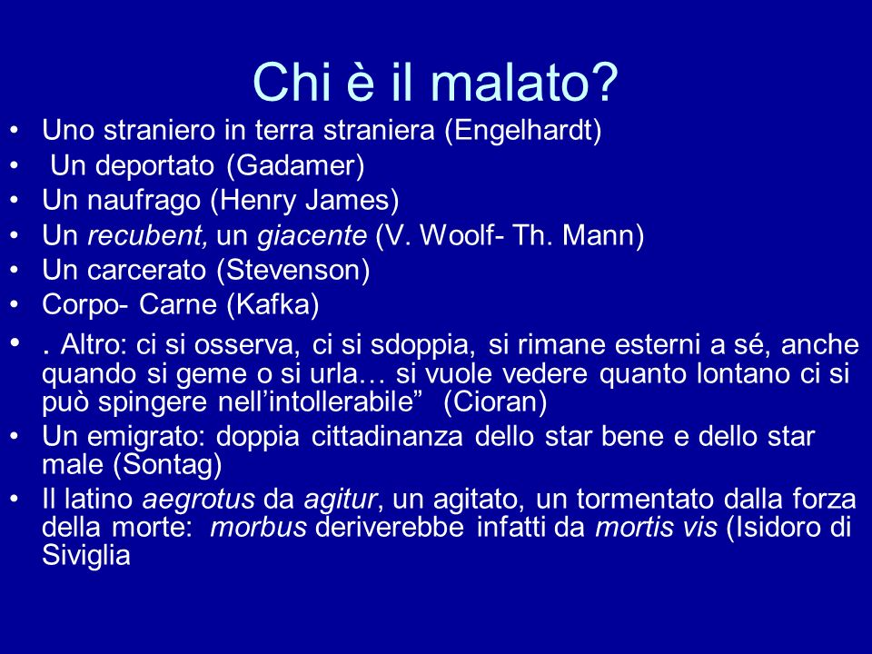Chi è il malato Uno straniero in terra straniera (Engelhardt) Un deportato (Gadamer) Un naufrago (Henry James)