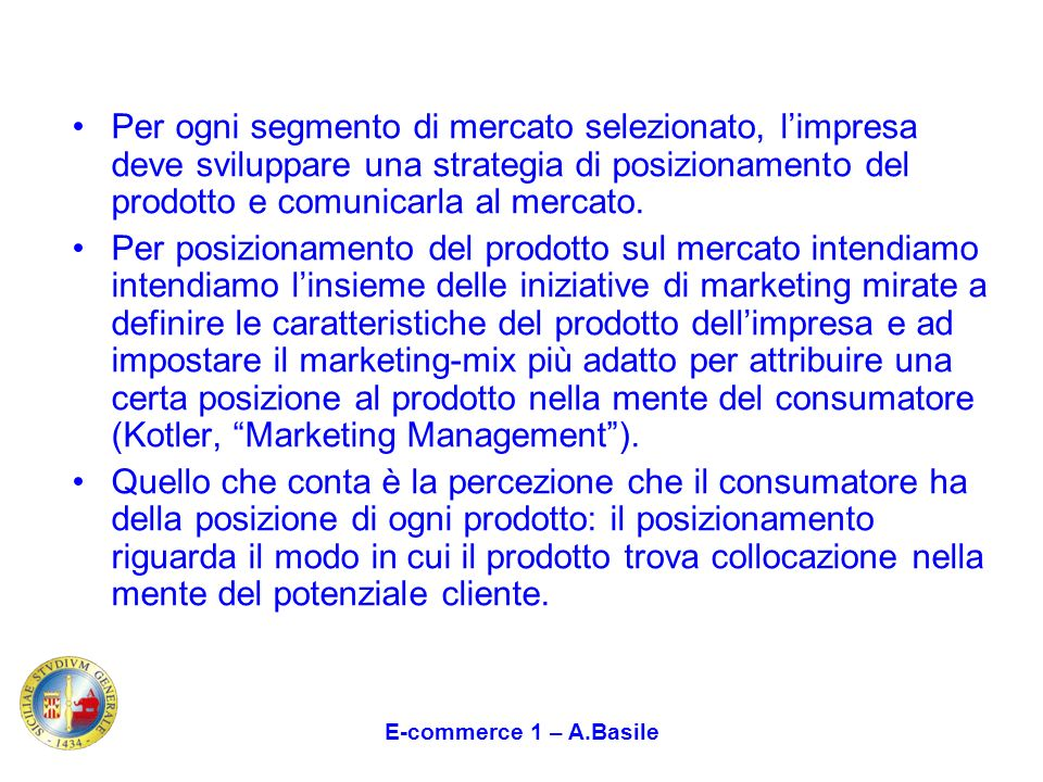 Per ogni segmento di mercato selezionato, l'impresa deve sviluppare una strategia di posizionamento del prodotto e comunicarla al mercato.