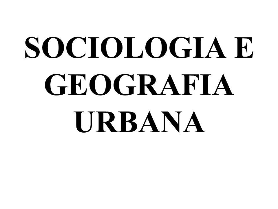 SOCIOLOGIA E GEOGRAFIA URBANA