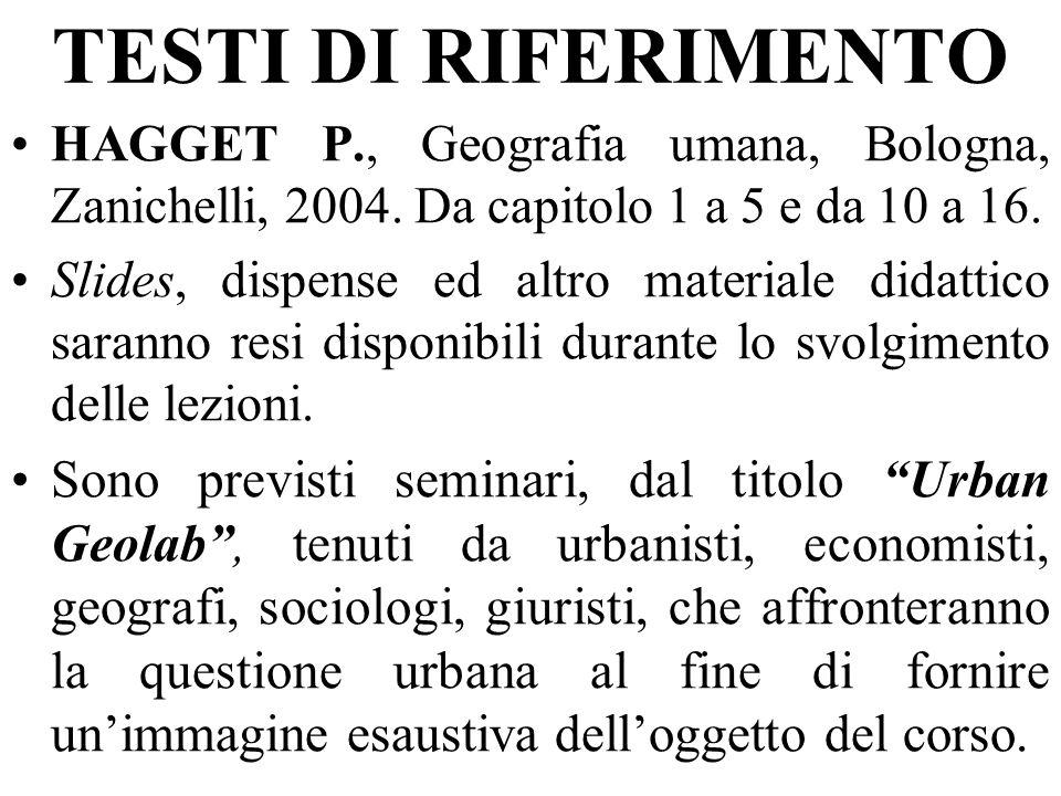 TESTI DI RIFERIMENTO HAGGET P., Geografia umana, Bologna, Zanichelli, 2004. Da capitolo 1 a 5 e da 10 a 16.