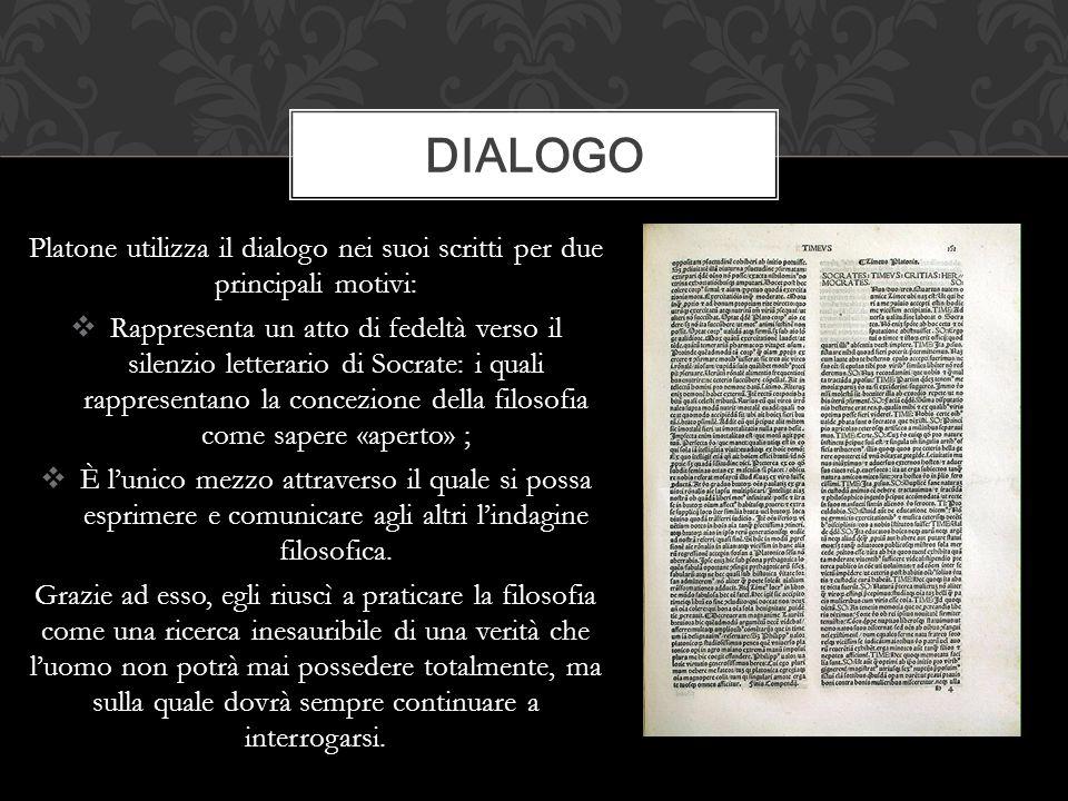 Dialogo Platone utilizza il dialogo nei suoi scritti per due principali motivi:
