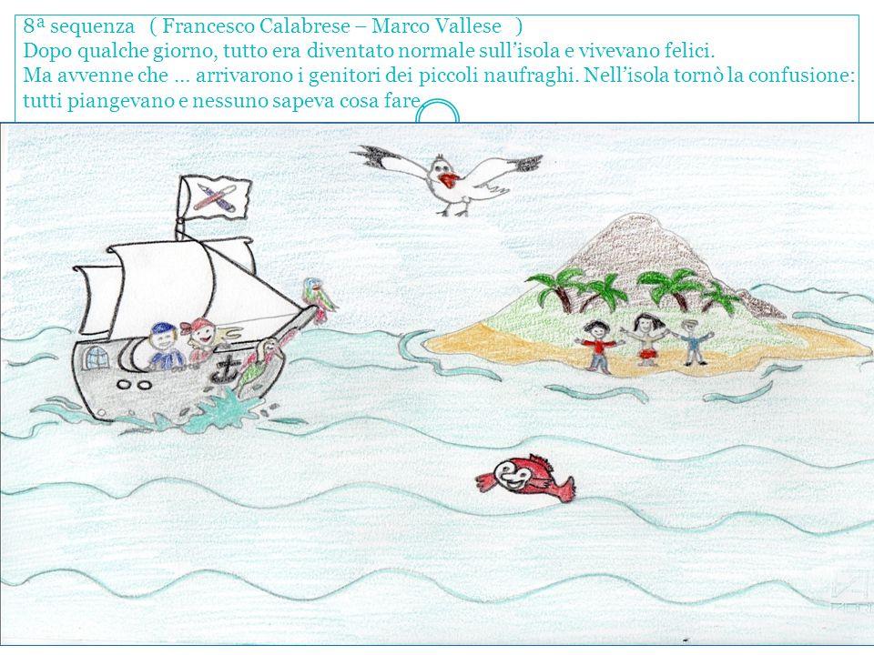 8ª sequenza ( Francesco Calabrese – Marco Vallese ) Dopo qualche giorno, tutto era diventato normale sull'isola e vivevano felici.