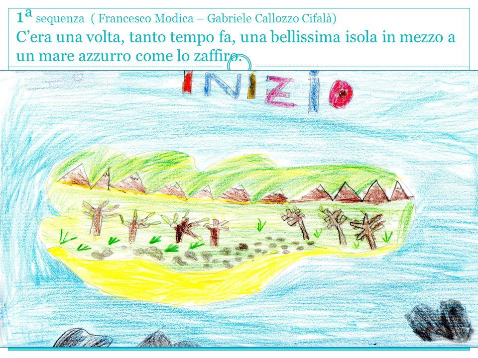 1ª sequenza ( Francesco Modica – Gabriele Callozzo Cifalà) C'era una volta, tanto tempo fa, una bellissima isola in mezzo a un mare azzurro come lo zaffiro.