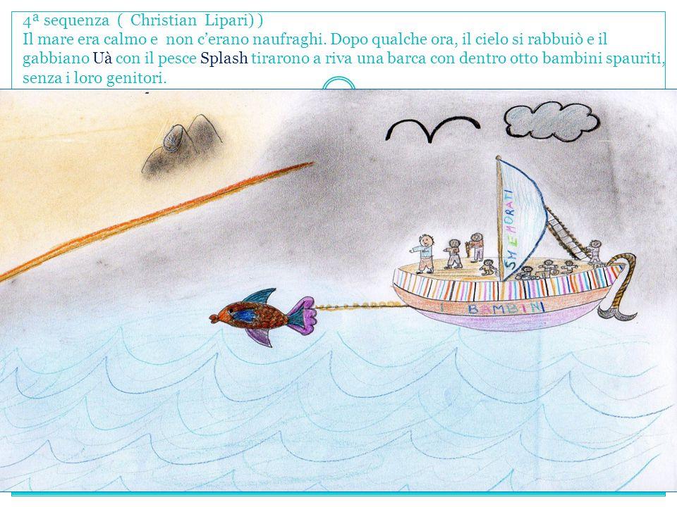 4ª sequenza ( Christian Lipari) ) Il mare era calmo e non c'erano naufraghi.