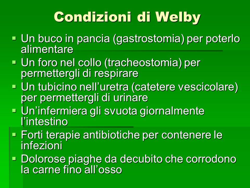 Condizioni di Welby Un buco in pancia (gastrostomia) per poterlo alimentare. Un foro nel collo (tracheostomia) per permettergli di respirare.
