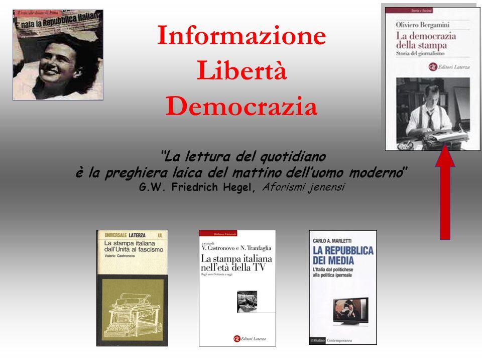 Informazione Libertà Democrazia La lettura del quotidiano è la preghiera laica del mattino dell'uomo moderno G.W.
