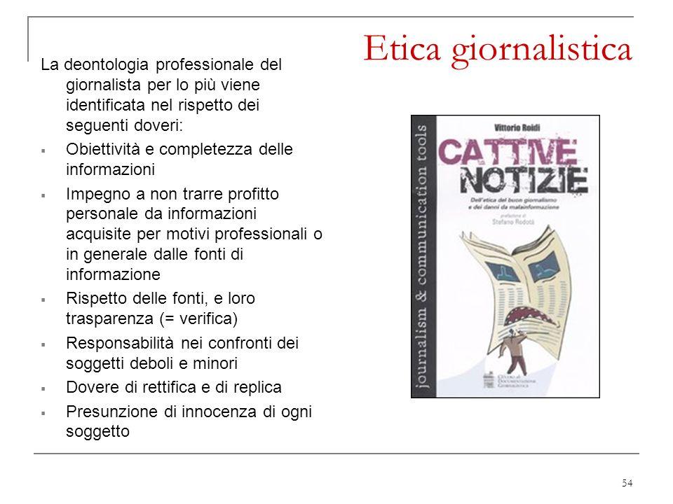 Etica giornalistica La deontologia professionale del giornalista per lo più viene identificata nel rispetto dei seguenti doveri: