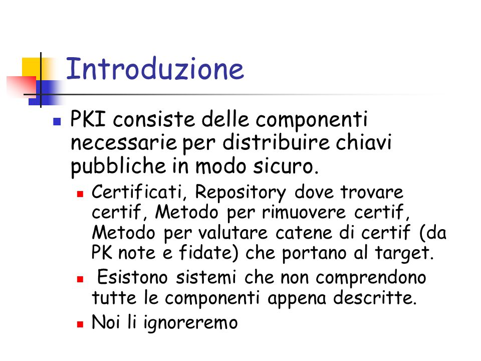 IntroduzionePKI consiste delle componenti necessarie per distribuire chiavi pubbliche in modo sicuro.