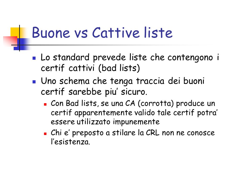 Buone vs Cattive liste Lo standard prevede liste che contengono i certif cattivi (bad lists)