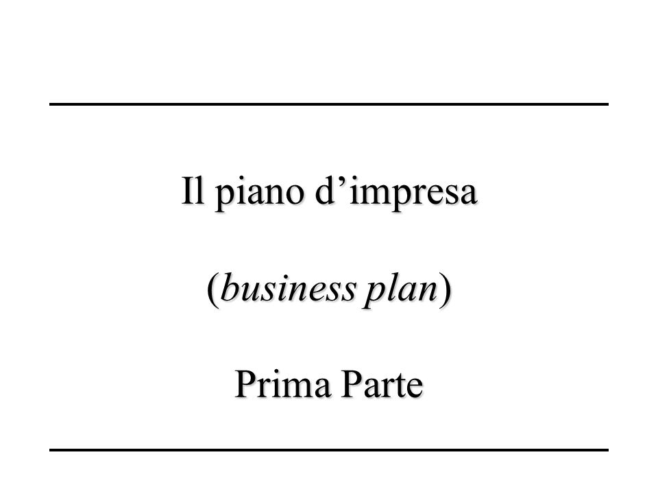 Il piano d'impresa (business plan) Prima Parte