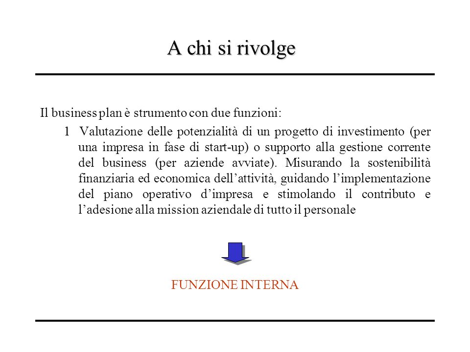 A chi si rivolge Il business plan è strumento con due funzioni: