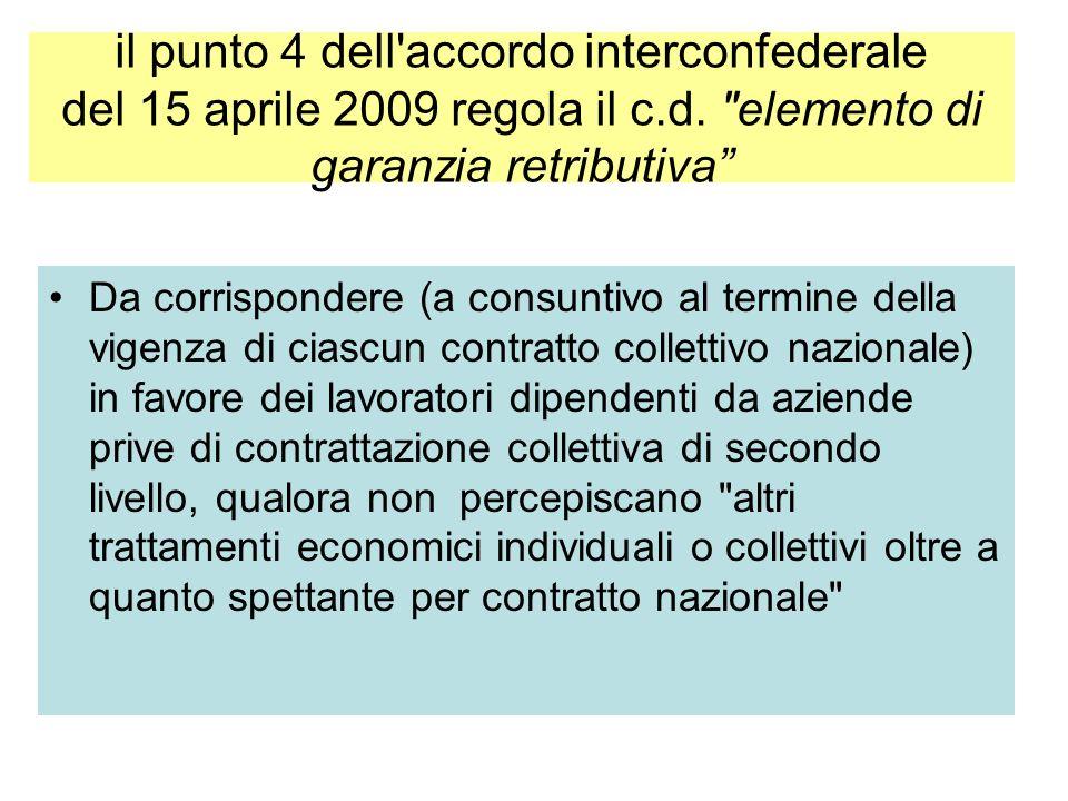 il punto 4 dell accordo interconfederale del 15 aprile 2009 regola il c.d. elemento di garanzia retributiva