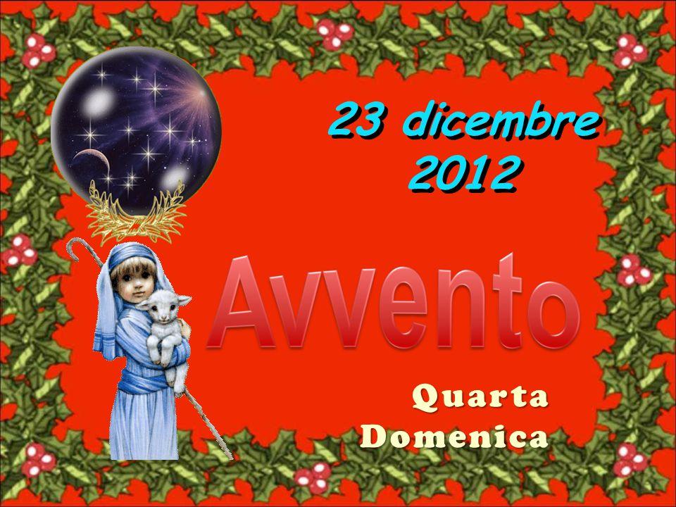 23 dicembre 2012 Quarta Domenica