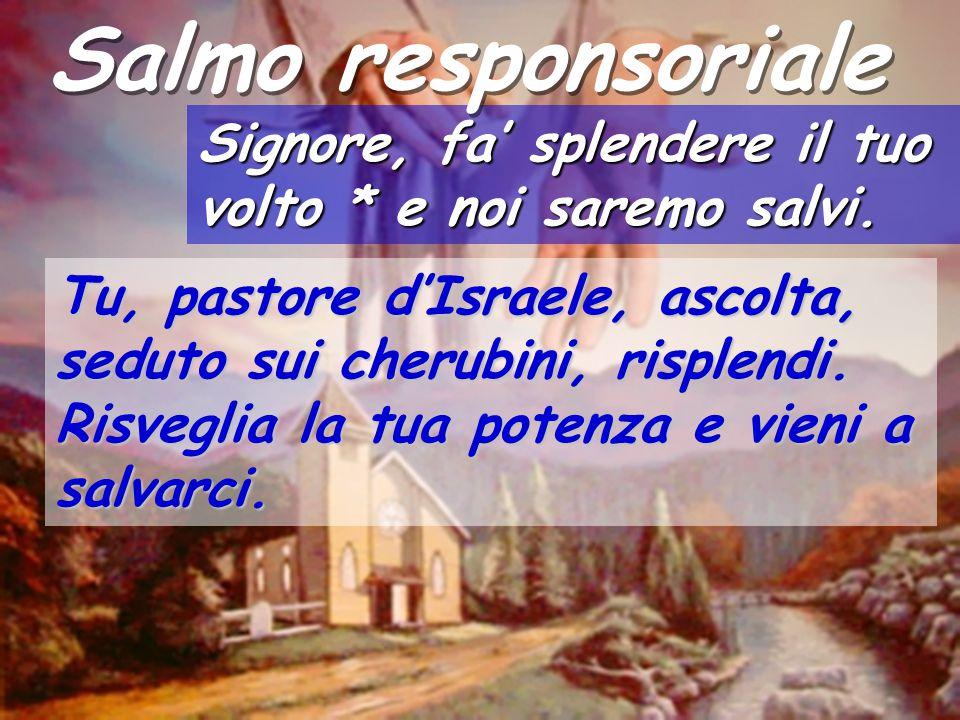 Salmo responsoriale Signore, fa' splendere il tuo volto * e noi saremo salvi.