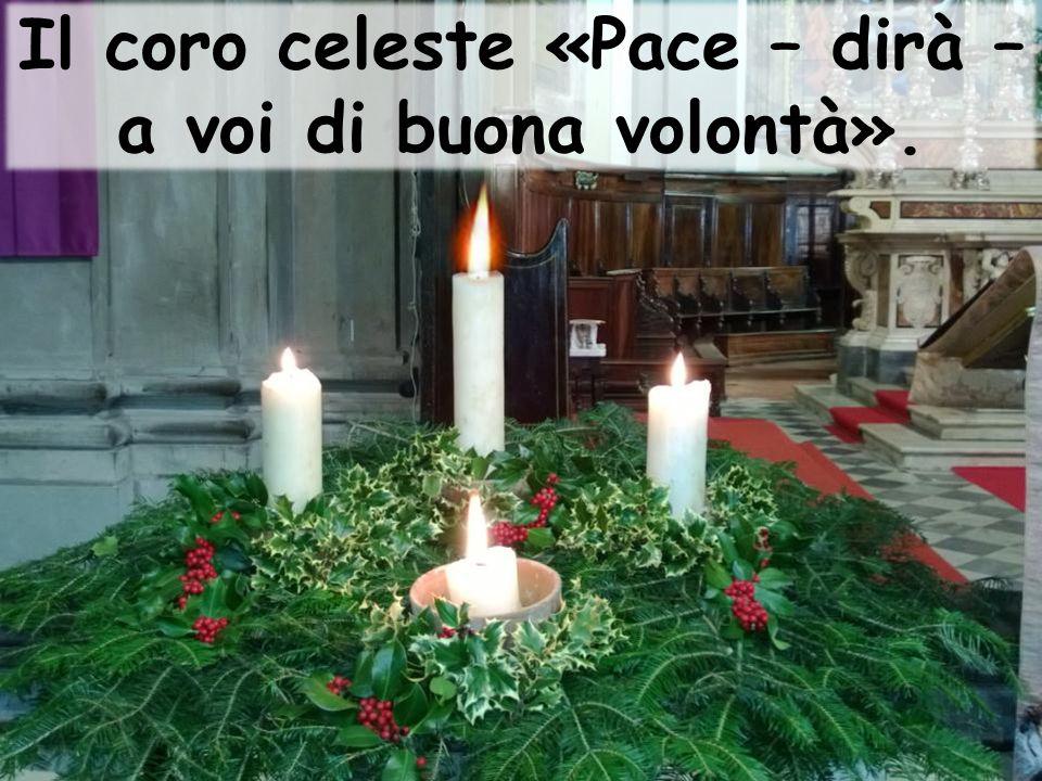 Il coro celeste «Pace – dirà –