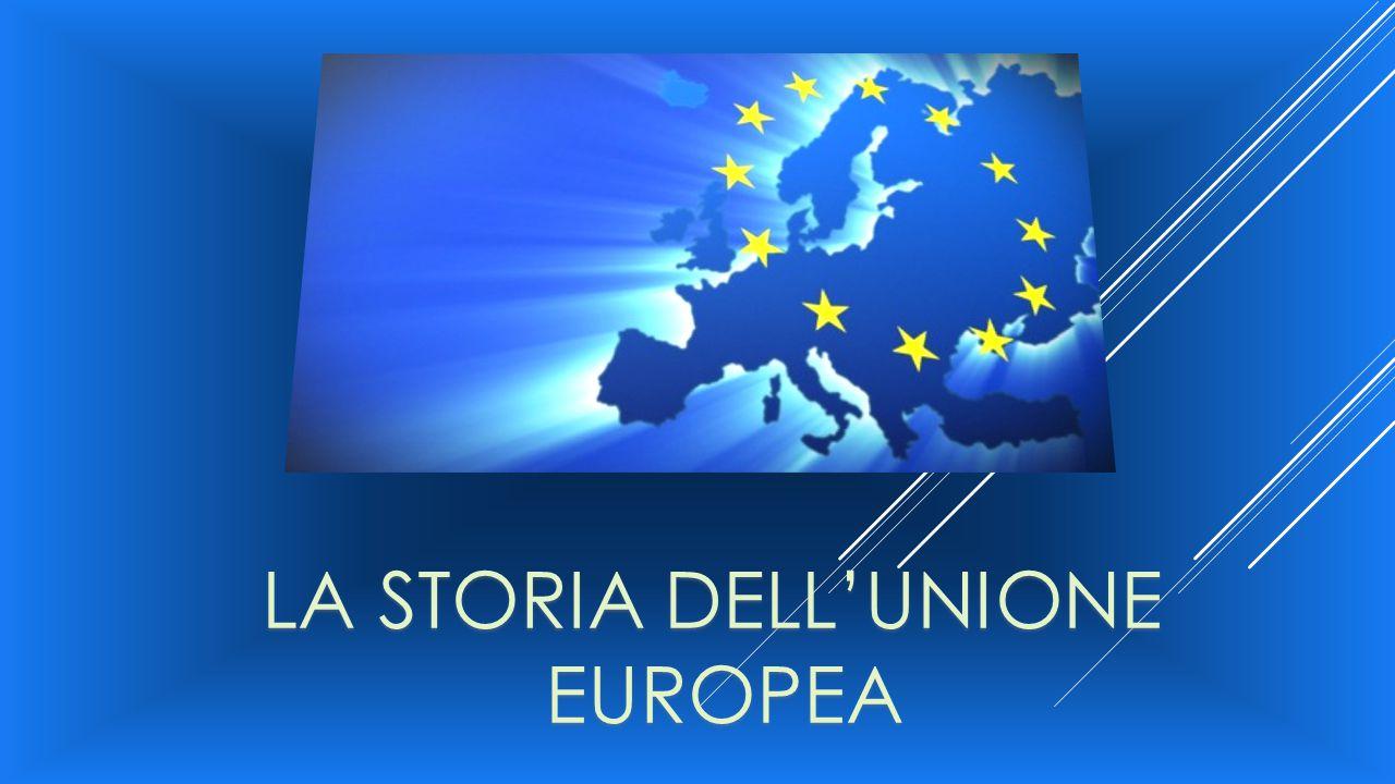 LA STORIA DELL'UNIONE EUROPEA