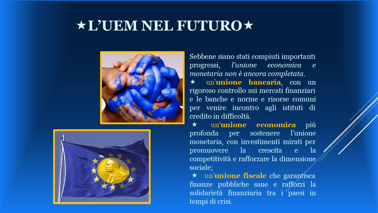 «l'UEM nel futuro« Sebbene siano stati compiuti importanti progressi, l'unione economica e monetaria non è ancora completata.