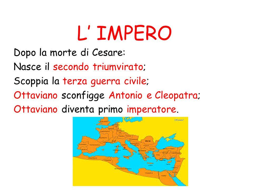 L' IMPERO Dopo la morte di Cesare: Nasce il secondo triumvirato;