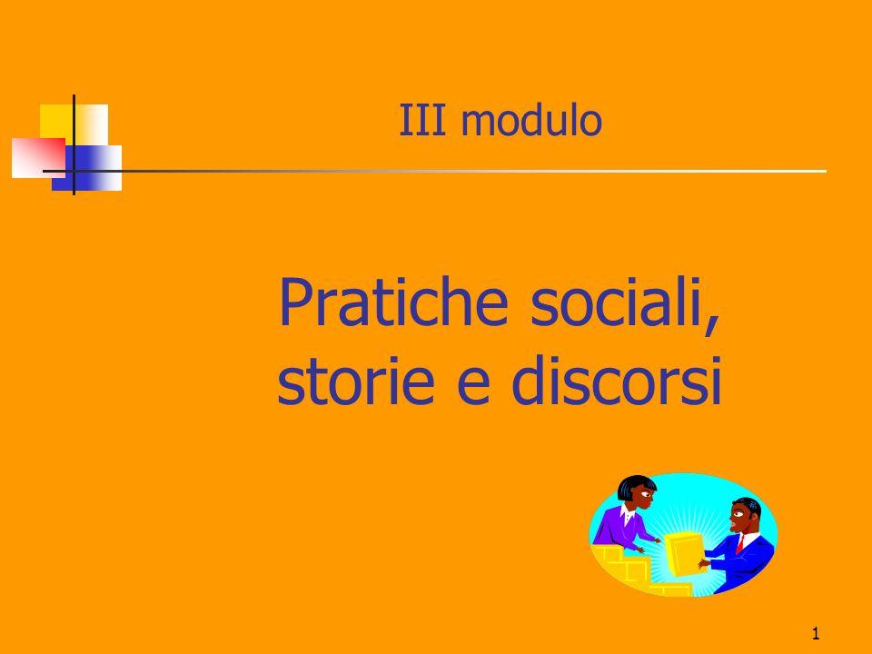 III modulo Pratiche sociali, storie e discorsi