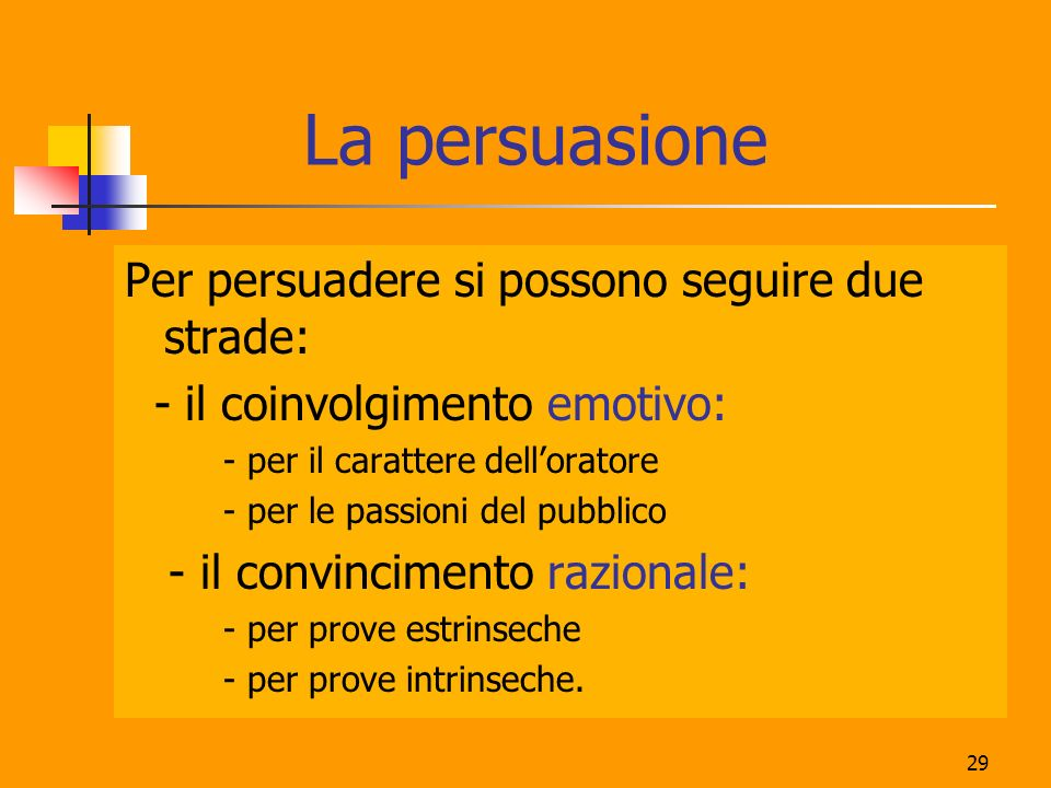 La persuasione Per persuadere si possono seguire due strade: