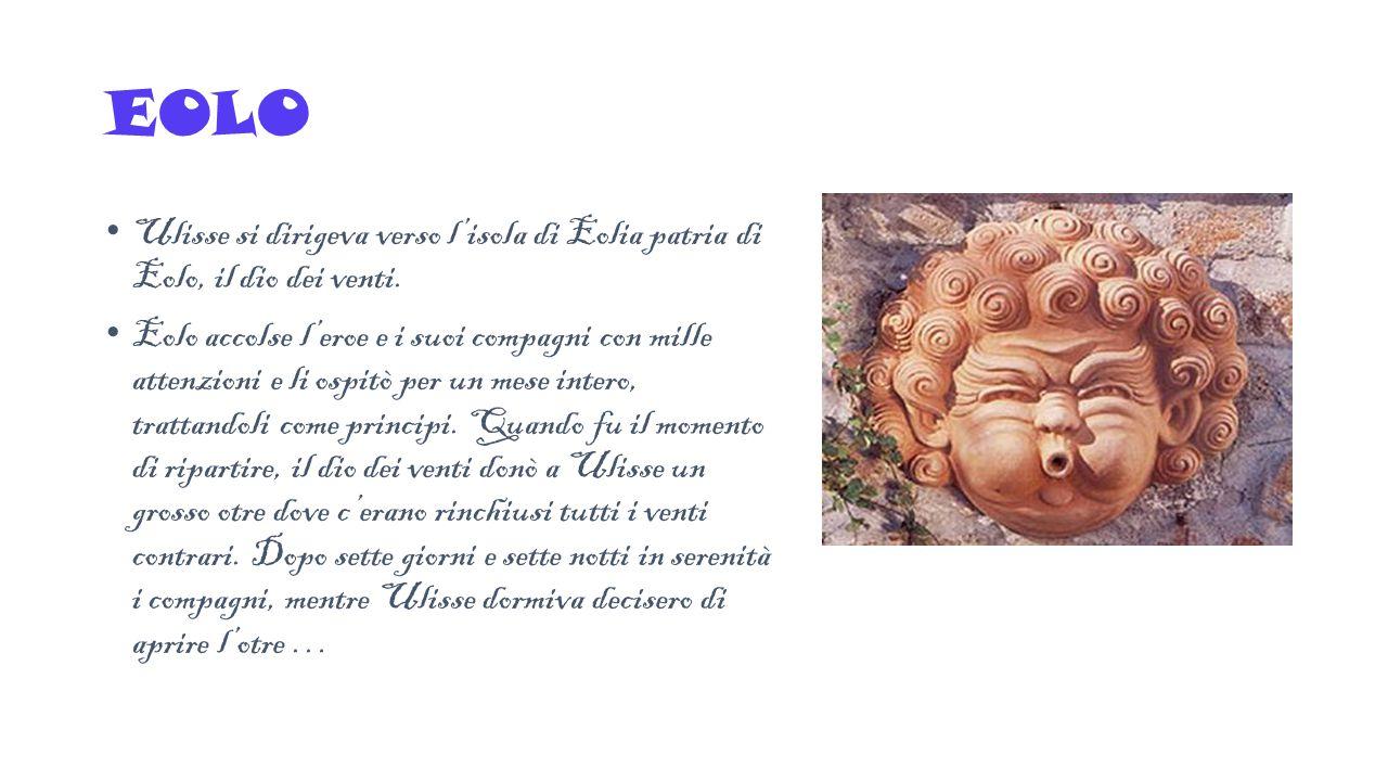 EOLO Ulisse si dirigeva verso l'isola di Eolia patria di Eolo, il dio dei venti.